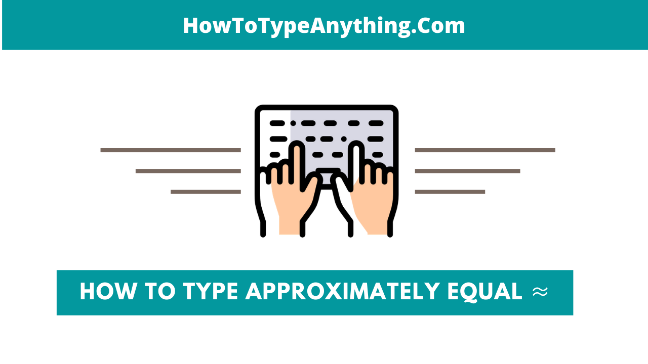 How to type approximately equal sign on keyboard