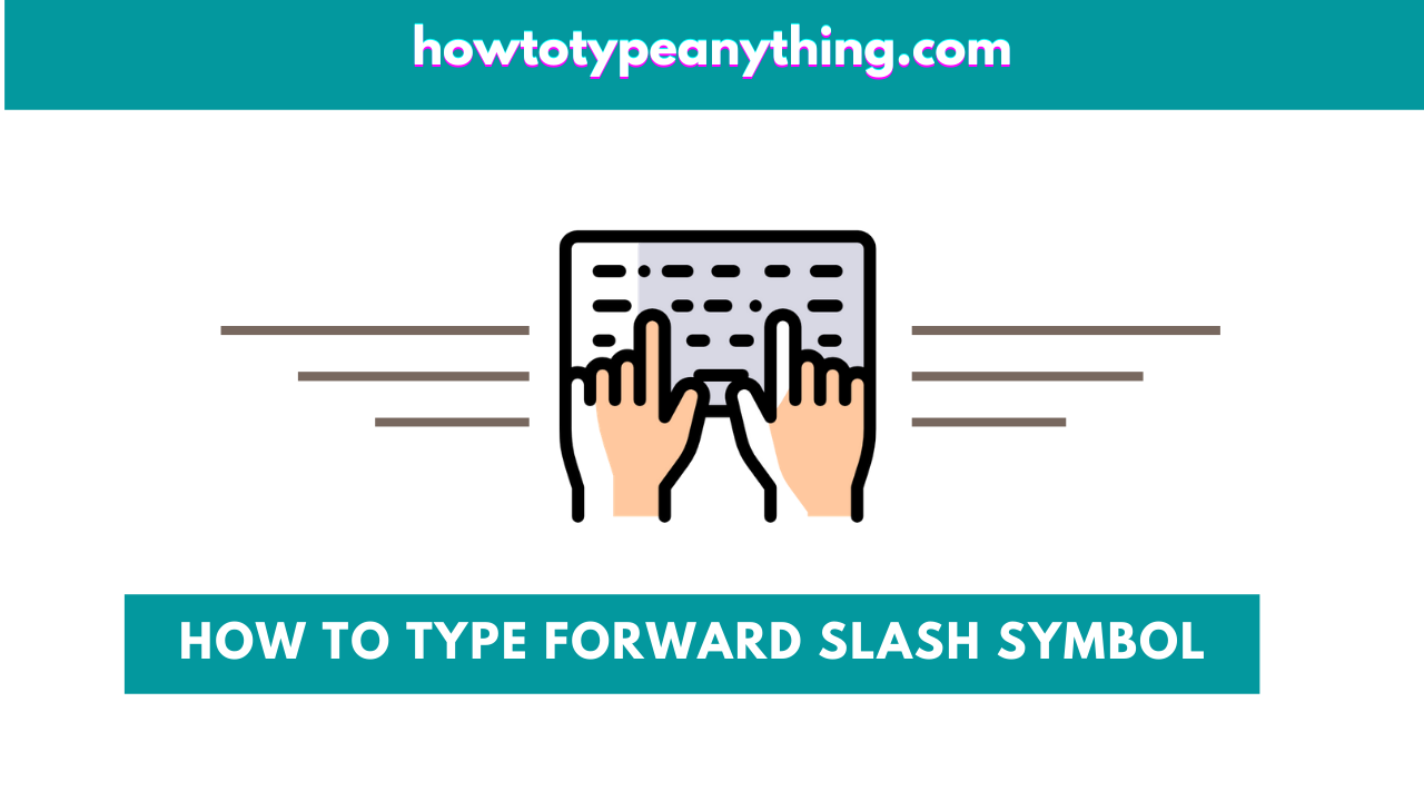 How to type forward slash sign on keyboard