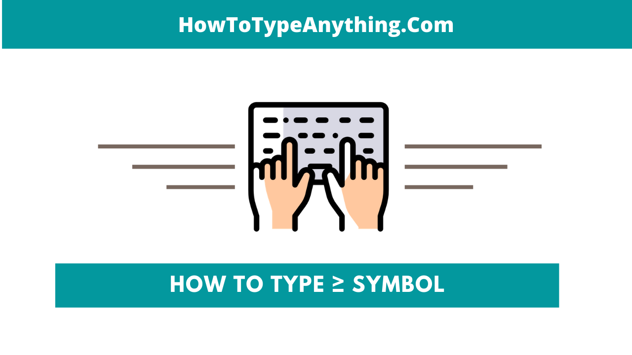 type Greater than or equal to symbol on keyboard