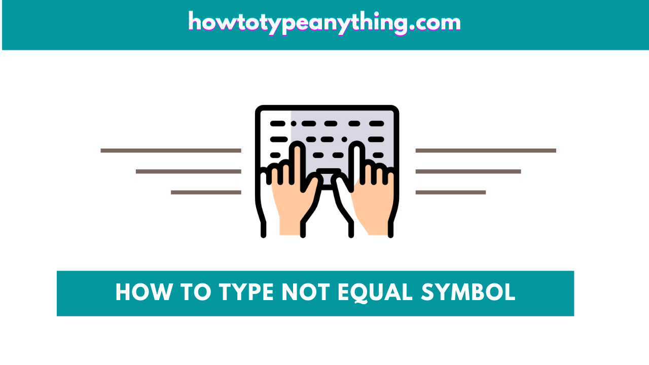 how to type Not equal symbol