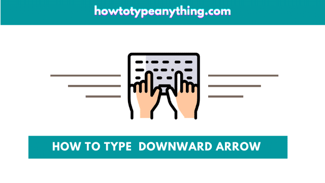 How to type the Downward Pointing Arrow on keyboard