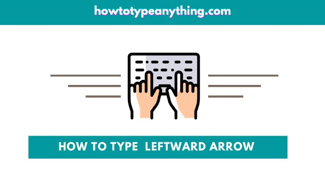 How to type the left pointing arrow symbol on keyboard